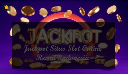Jackpot Situs Slot Online Resmi Indonesia